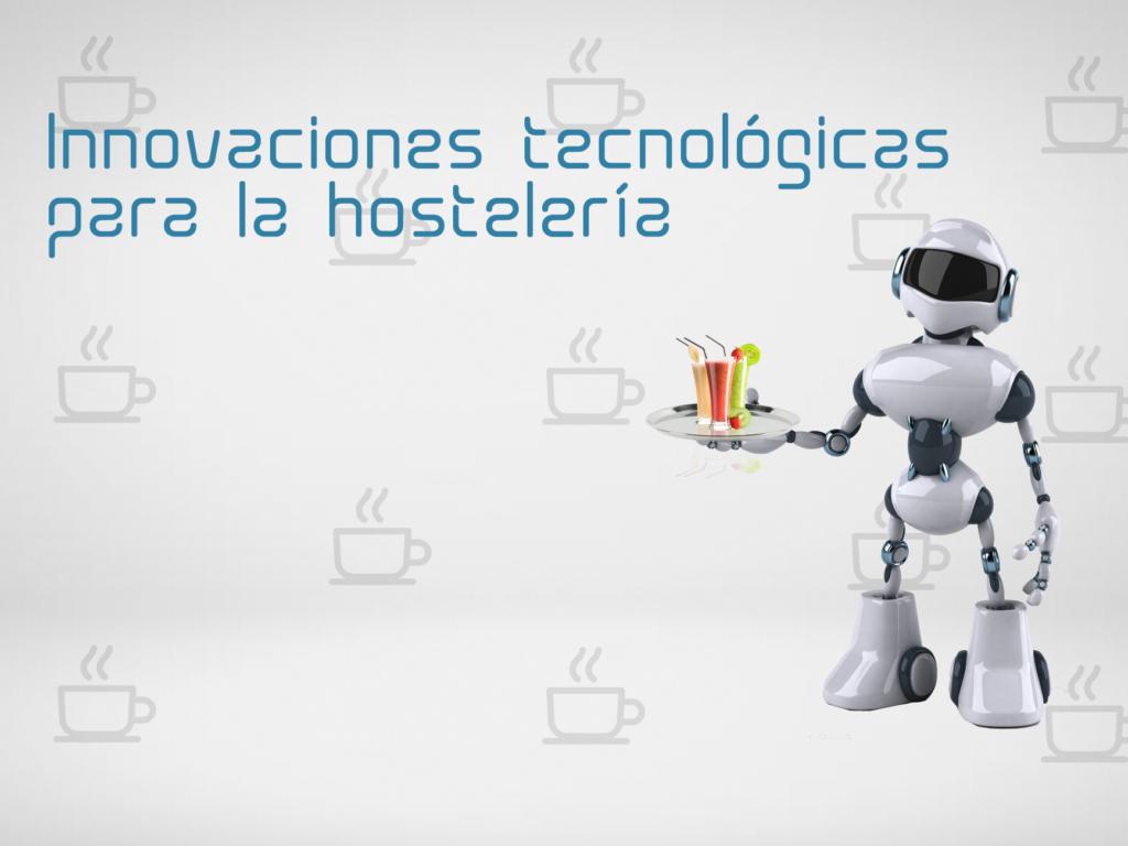 Innovaciones tecnológicas para la hostelería