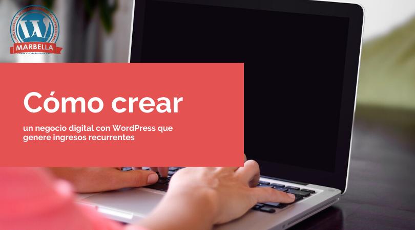 Cómo crear un negocio digital con WordPress que genere ingresos recurrentes
