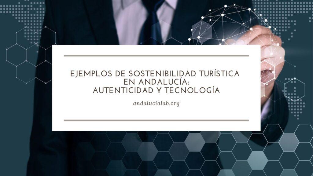 turismo de autenticidad y tecnología en Andalucía
